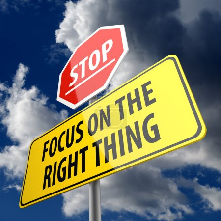 Focus on the Right Thing words on Road Sign Yellow and Stop Sign