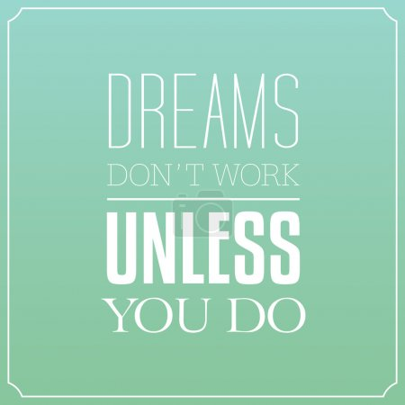 Dreams don't work unless you do, Quotes Typography Background De