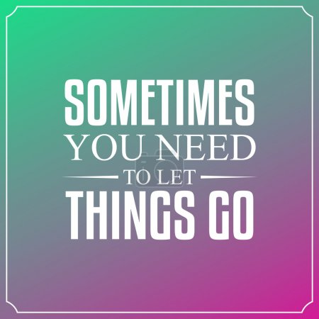 Sometimes you need to let things go. Quotes Typography Backgroun