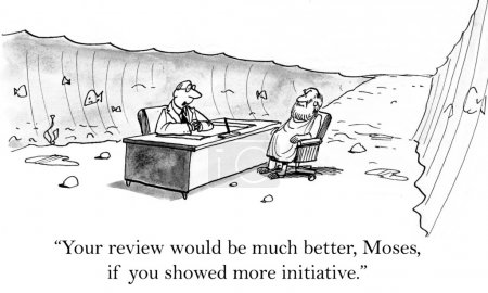 """Your review would be much better, Moses, if you showed more initiative."""