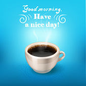 Morning cup of coffee Good morning have a nice day