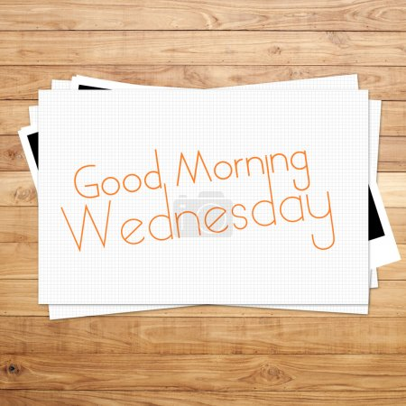 Good Morning Wednesday on paper and Brown wood plank background