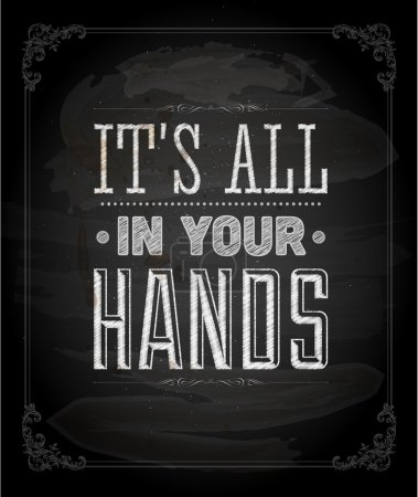 """Its all in your hands"""