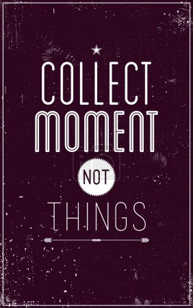 Vintage motivational poster. Collect moment not things