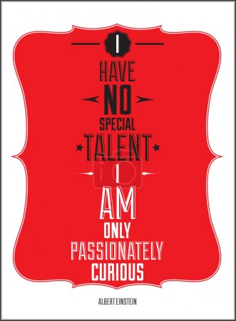 Poster. I have no special talent i am only passionately curious.