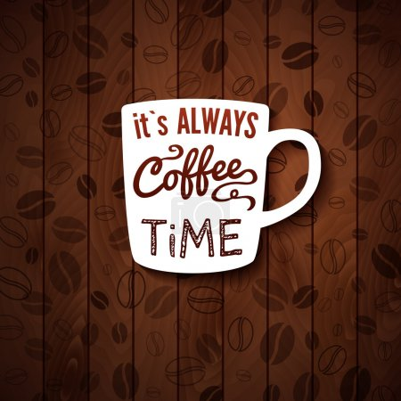 It is always coffee time. Poster with coffee cups on a wooden background.