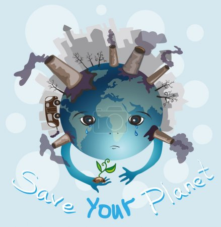 Earth is crying. Save your planet