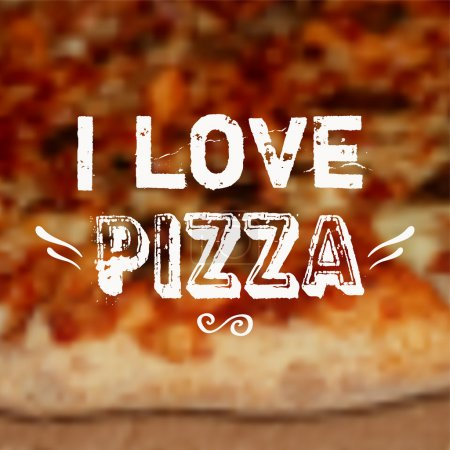 "Vector illustration with blurred pizza background and ""I love pizza"" phrase. Design template."