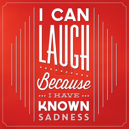 Photo for Quote Typographic Background - I Can Laugh Because I Have Known Sadness - Royalty Free Image