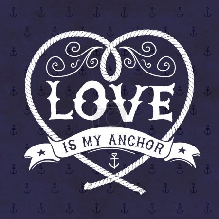 Hand drawn nautical illustration. Quote about love.